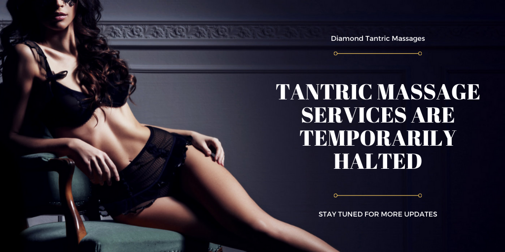 Tantric Massage Services are Temporarily Suspended due to COVID-19
